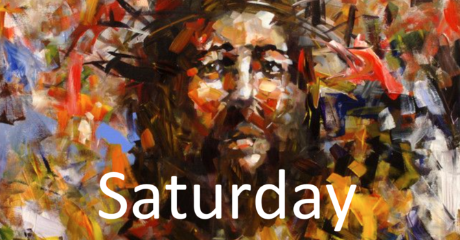 April 11: Holy Saturday Morning/Evening Prayer
