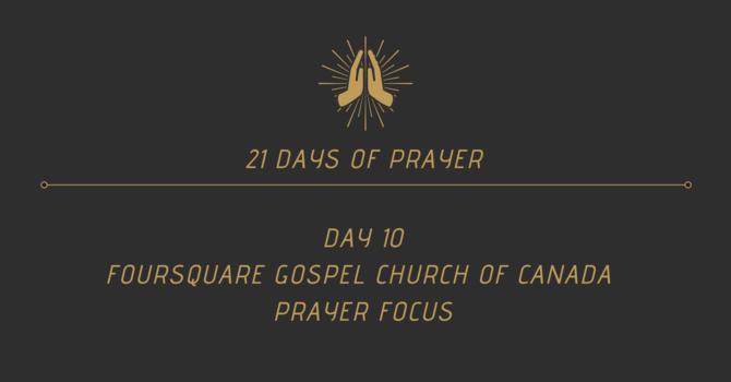 21 Days Of Prayer - Foursquare Canada Focus (Day 10) image