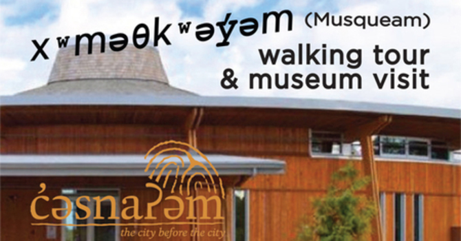 xʷməθkʷəy̓əm (Musqueam) Walking Tour and Museum Visit image