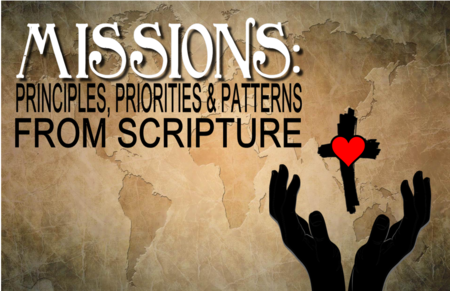 Missions: Principles, Priorities & Patterns From Scripture