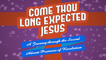 Come, Thou Long Expected Jesus Part 2: A Journey through the Second Advent Promises of Revelation
