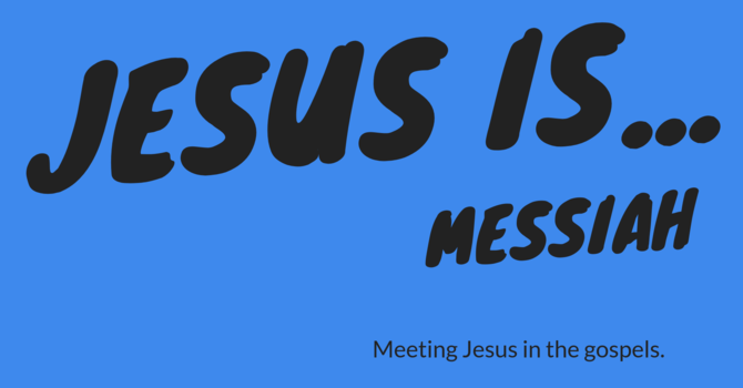 Jesus is . . . Messiah