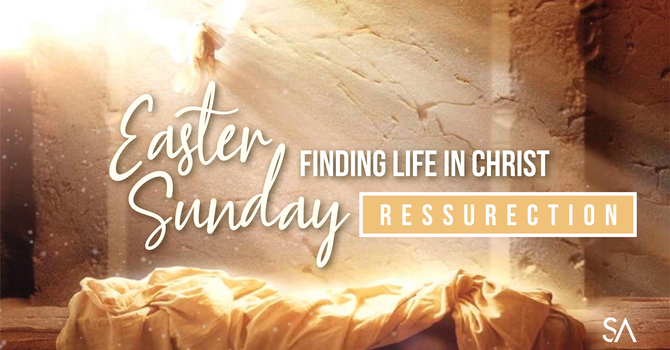 Easter Sunday: Finding Life in Christ