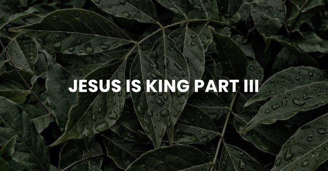 Jesus is King - Part 3