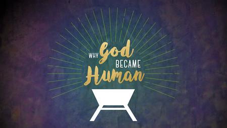 Why God Became Human
