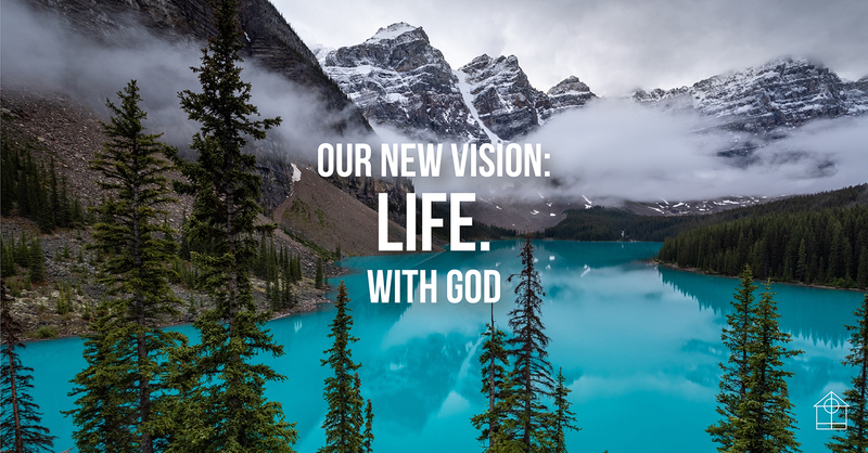 Our New Vision: Life. With God