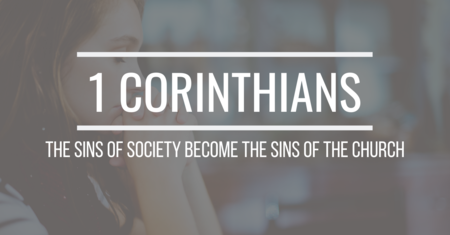 1 Corinthians: The Sins of Society Become the Sins of the Church