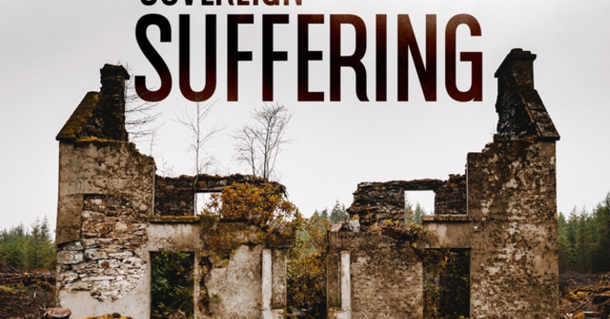 Sovereign in Suffering part 3