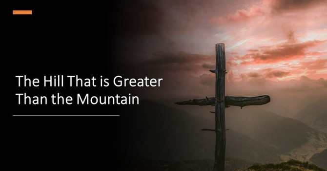 The Hill That is Greater Than the Mountain