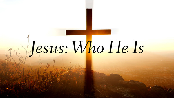 Jesus: Who He is