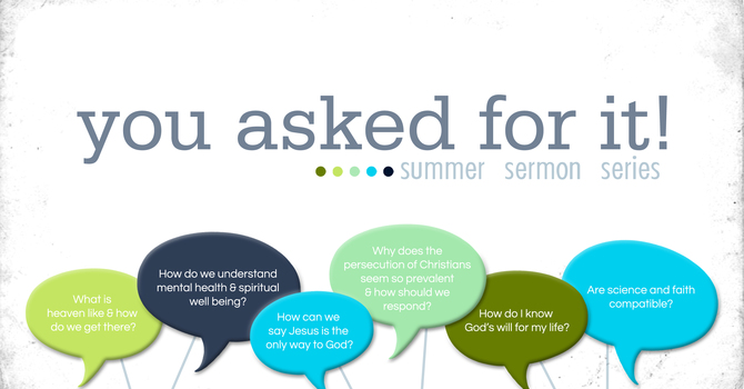 Summer Sermon Series:  You Asked For It! image