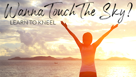 Wanna Touch the Sky? Learn to Kneel