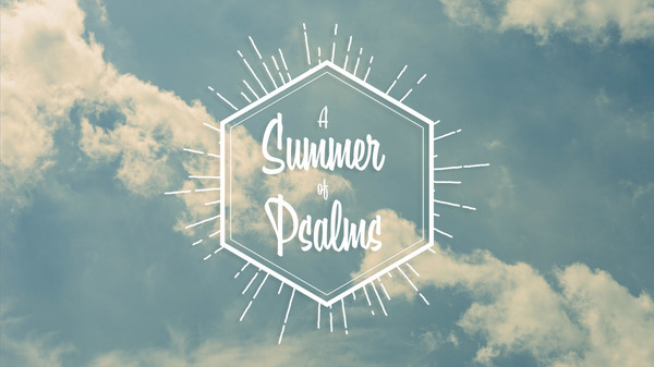 Summer of Psalms, the Songs of our Lives