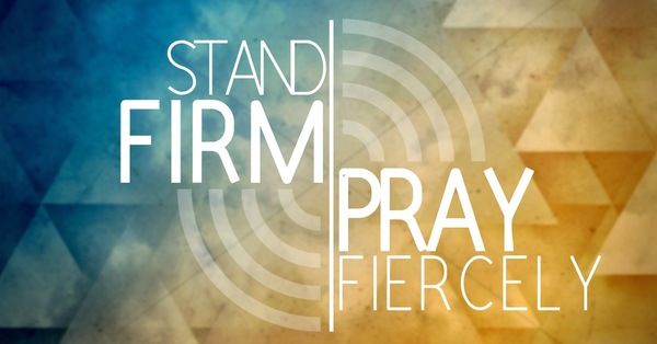 Stand Firm Pray Fiercely