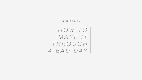 How To Make It Through A Bad Day
