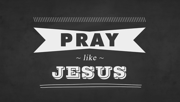 Pray Like Jesus