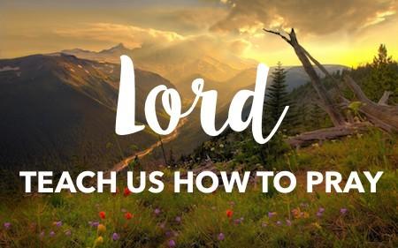 Lord Teach Us How to Pray