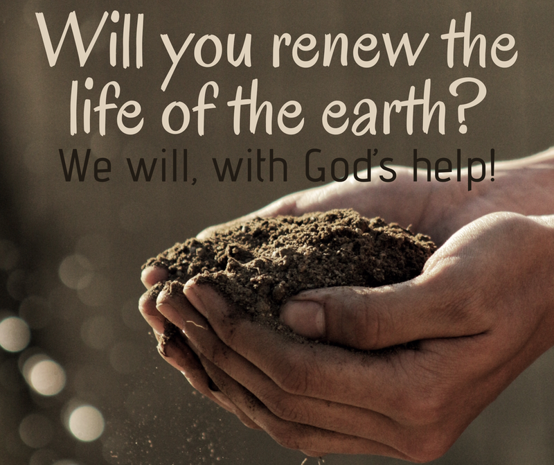 Will you renew the life of the earth?