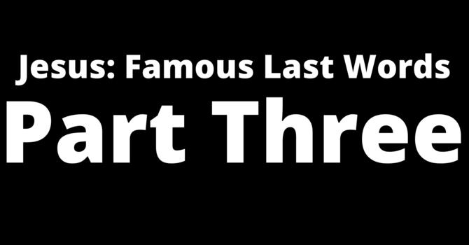 Jesus: Famous Last Words Part.3 image