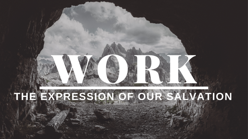 Work:  The Expression of Our Salvation - Part 6