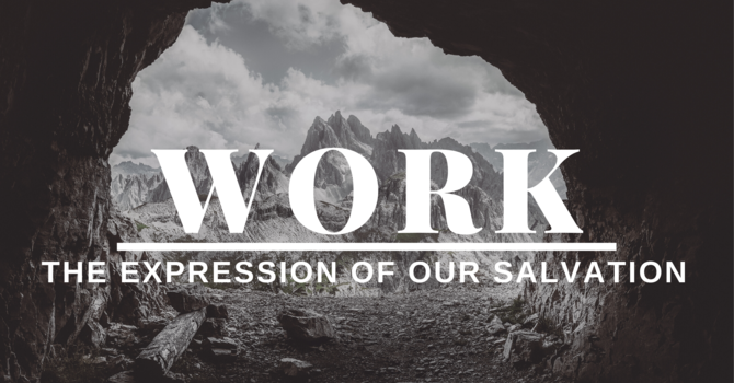 Work:  The Exprssion of Our Salvation - Part 4 (Why ...
