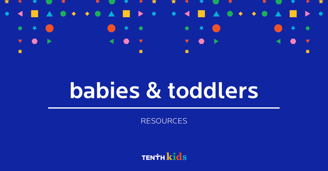 Babies & Toddlers Resources