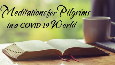 Meditations For Pilgrims in a COVID-19 World