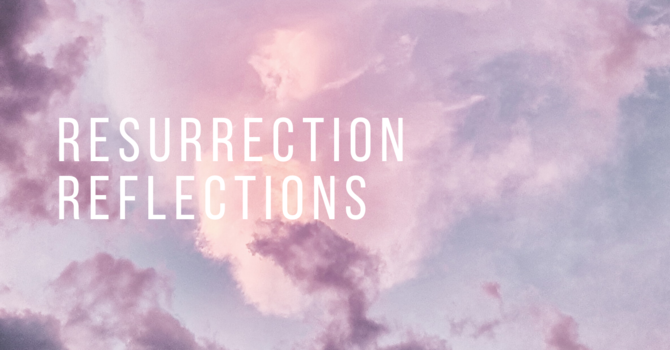 Resurrection Reflections - Thursday