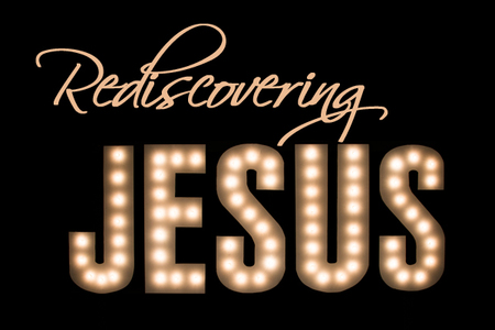 Rediscovering Jesus (Advent 2013)