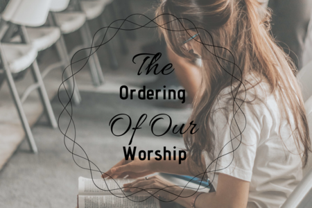 The Ordering Of Our Worship
