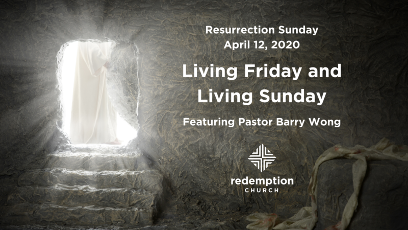 Resurrection Sunday: Living Friday and Living Sunday
