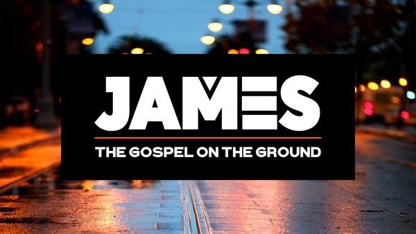 James: The Gospel on the Ground