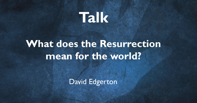 """Talk """"What does the Resurrection mean for the world"""" April 19, 2020 image"""