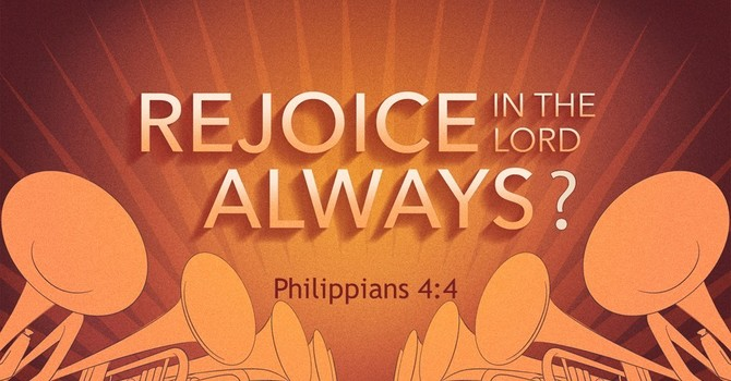 Rejoice in the Lord Always? image