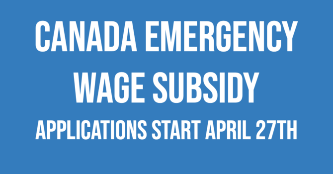Apply for Canada Emergency Wage Subsidy starting April 27th  image