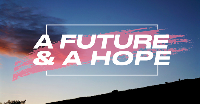 A Future and A Hope: A Hope Greater Than Our Failure