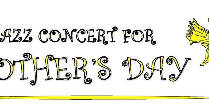 Join us for Mother's Day Charity Jazz Concert - Sat. May 12, 7:30pm