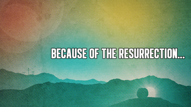 Because of the Resurrection