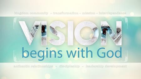 Vision Begins With God