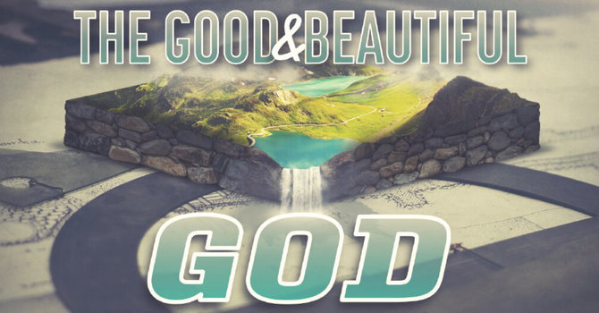 The Good and Beautiful God Intro