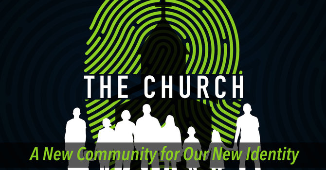 The Church: A New Community for Our New Identity