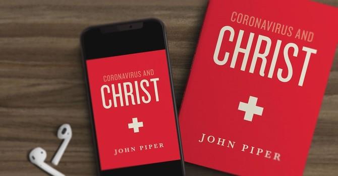 Coronavirus and Christ - John Piper image