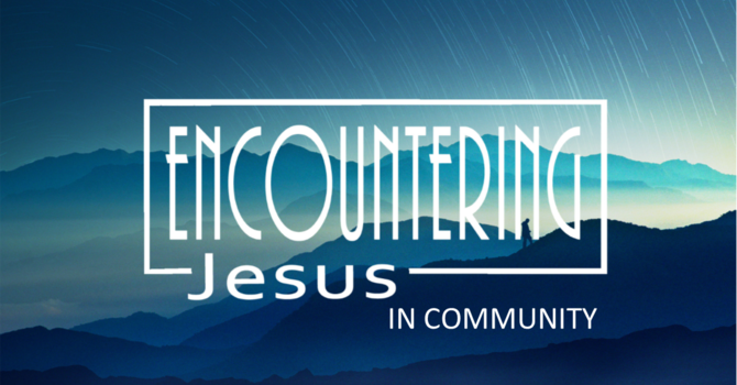 ENCOUNTERING JESUS IN COMMUNITY