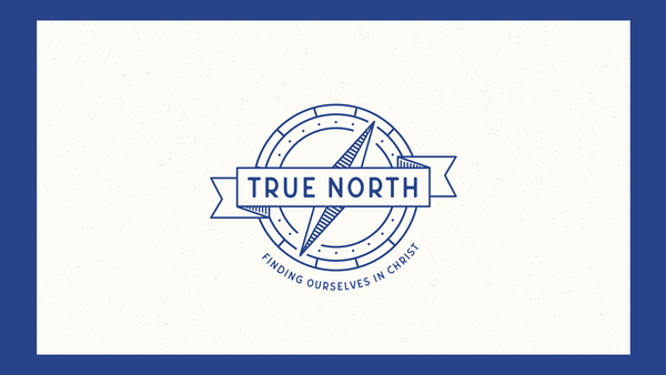 True North - Finding Ourselves In Christ