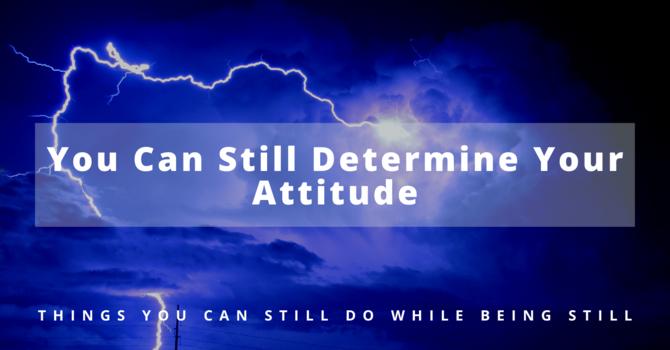 1 You Can Still Determine Your Attitude