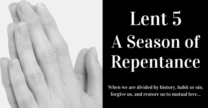 Lent 5 - A Season of Repentance