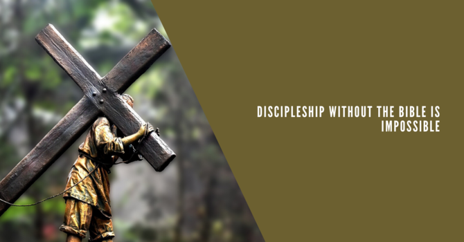 3 Discipleship Without the Bible is Impossible