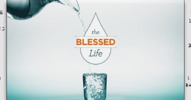 The Blessed Life: Part 1