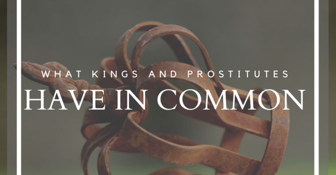 What Kings and Prostitutes Have in Common