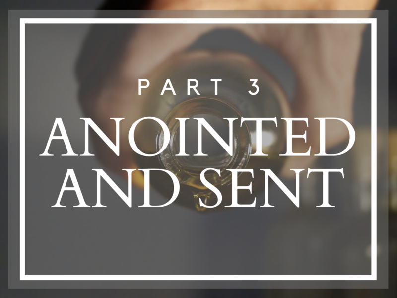 Anointed and Sent - Part 3